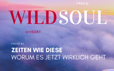 Wild@Heart #001: Zeiten wie diese – worum es jetzt wirklich geht